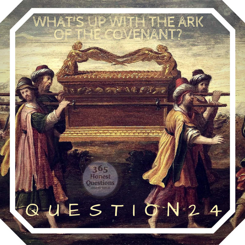 365 Honest Questions, Question 24: What's Up with the Ark of the Covenant?