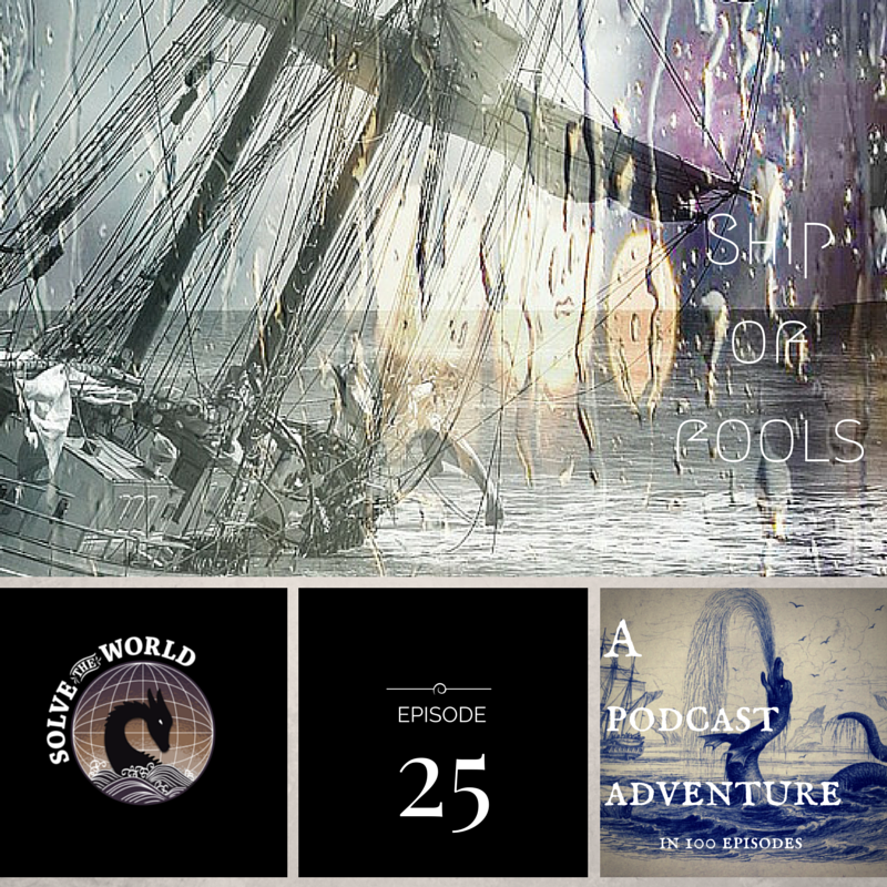 Solve the World, Episode 25: Ship of Fools