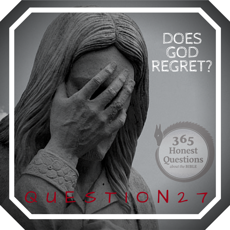365 Honest Questions, Question 27: Does God Regret?