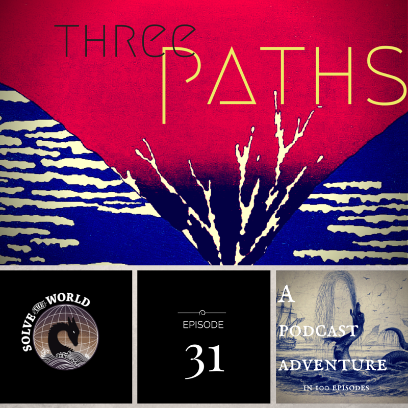 Solve the World, Episode 31: Three Paths