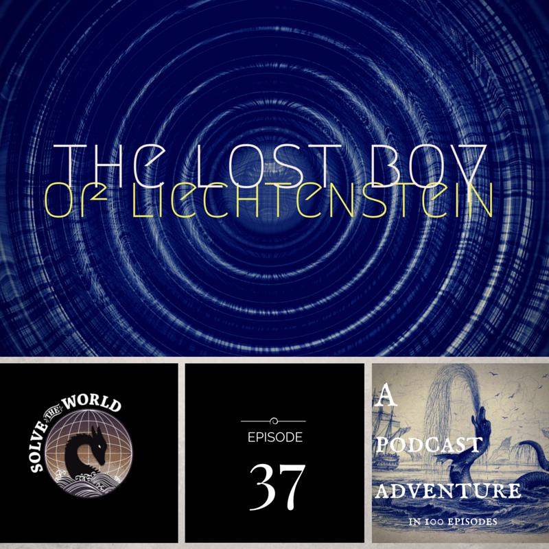 Solve the World, Episode 37: The Lost Boy of Liechtenstein