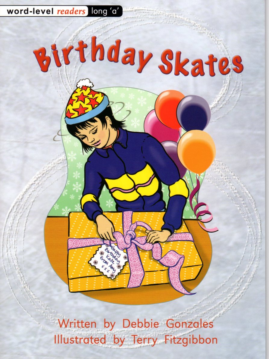 Birthday Skates   Written by Debbie Gonzales Illustrated by Terry Fitzgibbon