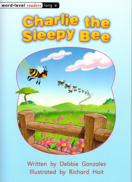 Charlie the Sleepy Bee Written by Debbie Gonzales Illustrated by Richard Hoit