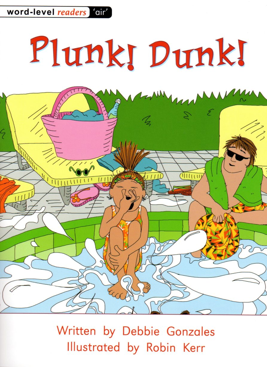 Plunk! Dunk! Written by Debbie Gonzales Illustrated by Robin Kerr