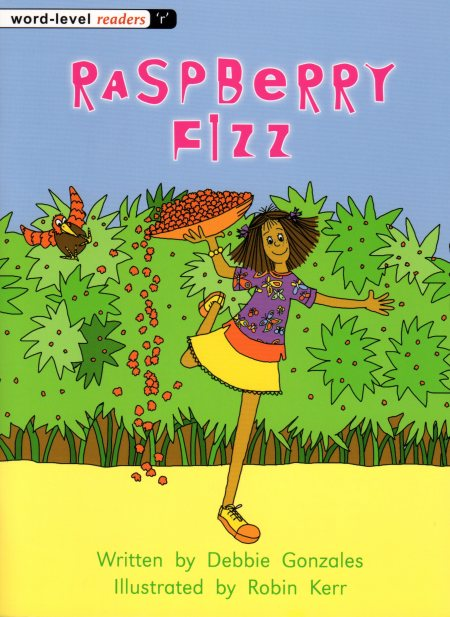 Raspberry Fizz Written by Debbie Gonzales Illustrated by Robin Kerr
