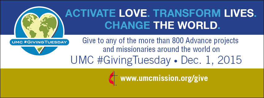 Giving Tuesday: On Dec. 1, United Methodists will once again come together to support the work of Advance projects and missionaries on UMC #GivingTuesday. And once again, every gift made online through The Advance at www.umcmission.org/give on Dec. 1, 2015 will be matched up to $1 million.* Use this link (www.umcmission.org/give) to make your donation on Dec. 1. Please note that donations made between 12:00 a.m. and 11:59 p.m. Central Time (CT)could receive matching funds.