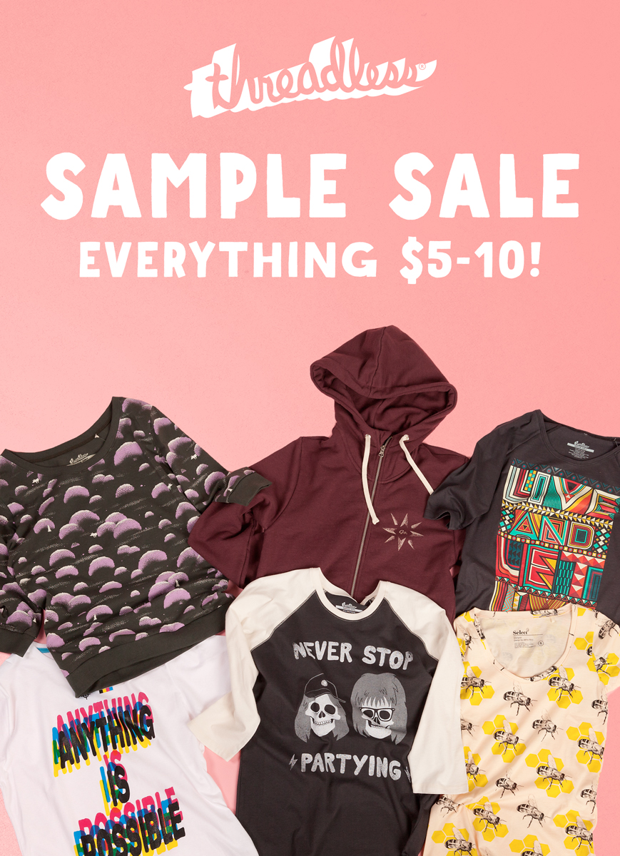 Threadless is currently hosting a sample sale at their headquarters in Chicago's West Loop! Featuring product samples from the premium Threadless Select collection, wholesale line, and more, the sale includes a huge selection of one-of-a-kind and unreleased t-shirts, dresses, skirts, hoodies, and crew sweatshirts ranging in price from $5 to $10. Stop by Threadless HQ (1260 W. Madison St.) between 9am and 5pm to browse the sale today. Hurry; while supplies last! Check out my favorite styles that I scooped up! If you can't make it into the store, shopping their wide variety of clothing online, www.Threadless.com
