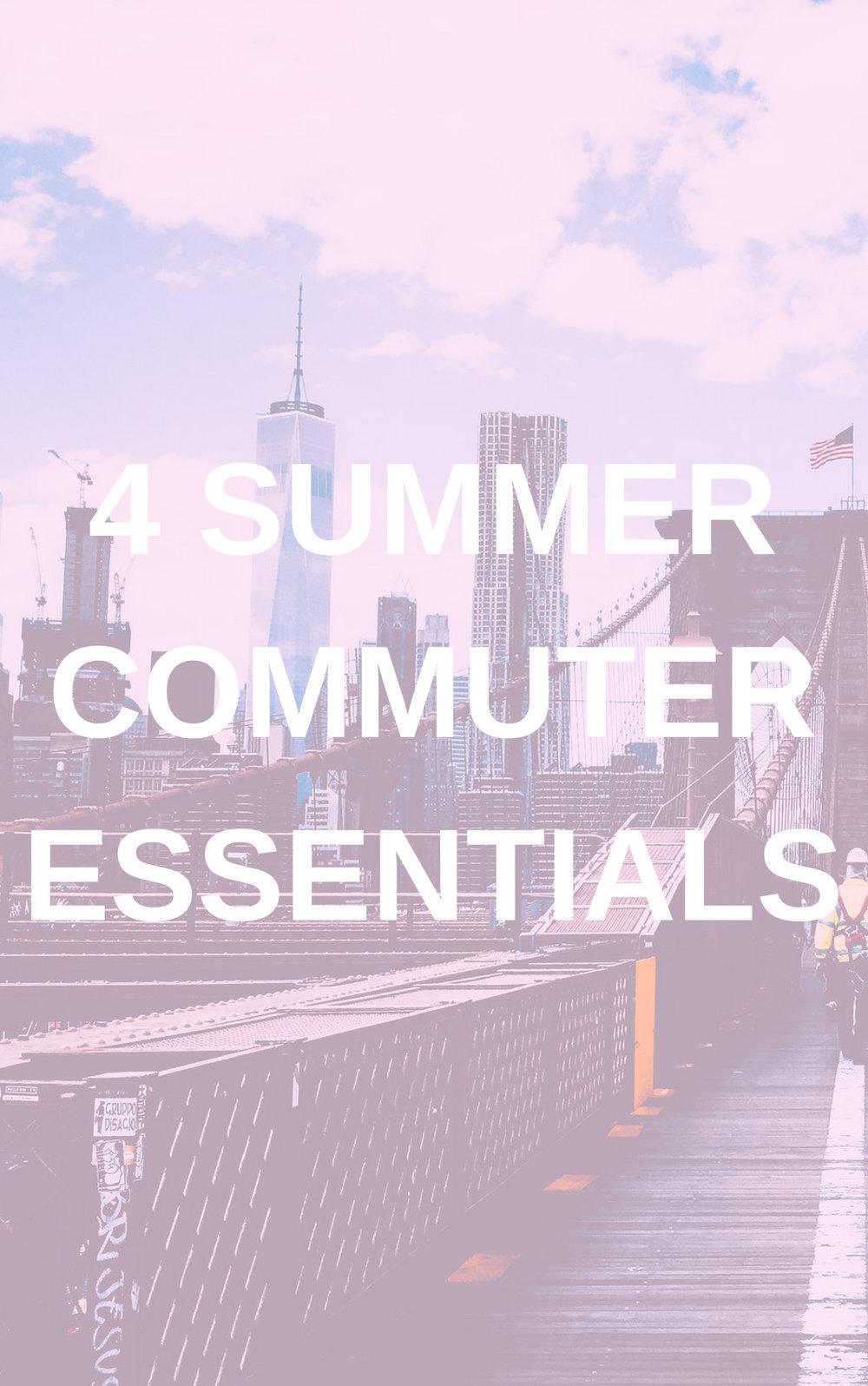 4 SUMMER COMMUTER ESSENTIALS.jpg