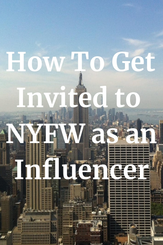 How To Get Invited To NYFW as an Influencer Blogger