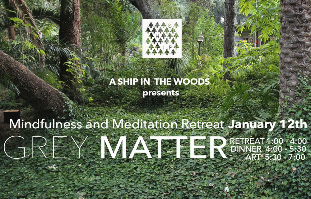 January 12, 2018  GREY MATTER  Retreat 1:00pm-4:00pm  Dinner 4:00 - 5:30PM  Immersive Art & Music 7:00pm-10:00pm   PICK UP TIME FOR MINDFULNESS RETREAT  IS  12:30  and on. It is across from OverThe Border Cantina and Grill look for the red ballon. - call 858-349 for questions.  Mindfulness and Meditation Retreat  Take a break from your daily routine and receive a deep dose of the self-care you deserve. We human beings are constantly juggling our responsibilities! The proven secret to being more effective and living a happier, healthier life is to slow down and learn Mindful Method tools like mindfulness, meditation, self-compassion practice, gratitude and happiness practice. Experience these evidence based techniques in an intimate retreat setting with 2 acres of an oak grove and winding trails. The retreat will feature Mindfulness expert Julie Potiker. She is the author of the book Life Falls Apart, But You Don't Have To: Mindful Methods for Staying Calm in the Midst of Chaos. Julie's fun, upbeat and authentic approach has been lauded by her fans, now numbering over 70,000 !In addition, an Internal Martial Arts practice from China will be taught by Yunuen Rhi. The Baguazhang system applies Ying Yang philosophy to a martial body movement practice. It harnesses wisdom from Taoist and Buddhist principles dating back to the founder of Shaolin Kung Fu and Zen Buddhism. It is a powerful tool to combat emotional and body ailments because it teaches how to fight with a full spirit.Art and Music Event  After the retreat you may attend the art and music event. This artwork discusses the impetus of stress, challenges and disconnection. Alternatively it unveils ideas on how we can overcome and champion a peaceful state of mind other guest speakers will present current mindfulness techniques and more that have been proven to help improve ones outlook. The show additionally illuminates the neuroscience that also examines how mindfulness and other techniques positively affect the grey matter in our brain which can change our focus, attention and over all health. The audience is invited to explore interactive installations, experience nature, the winding paths, sounds of the flowing creek, while being an observer of their present state of mind. In addition the retreat includes healthy food and drinks. During this event the audience can reconnect to others as they continue their own journey with a new resolution for the new year. Over 25 artists will be showing their work which ranges from olfactory installations to light and sound experiences.  Parking location near On the he Border Cantina and Grill in the Westfield Mall Escondido  Look for the RED ballon  272 E Via Rancho Pkwy, Escondido, CA 92025   TICKETS https://retreat_mindfullness_ship.eventbrite.com    For more information on the presenters:   https://mindfulmethodsforlife.com/author/julie/  isuini.com   .