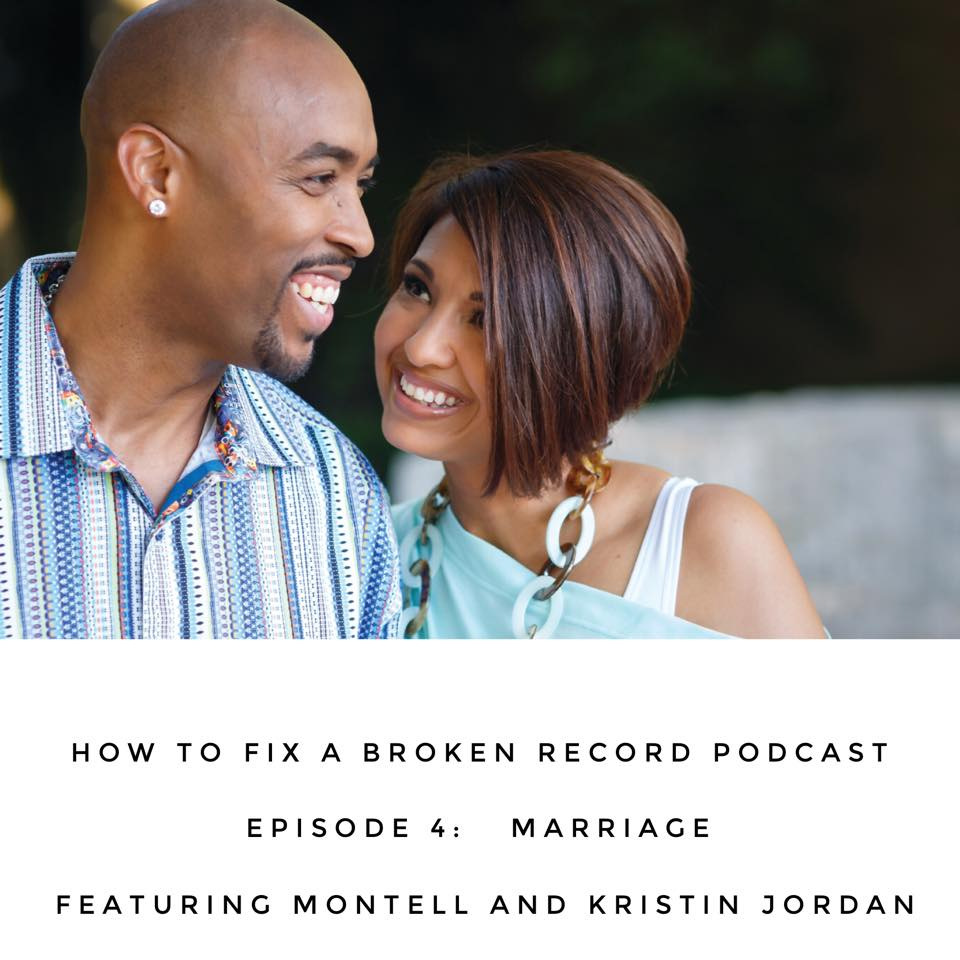 How To Fix A Broken Record Podcast Episode 4: Marriage featuring Montell and Kristin Jordan.jpg