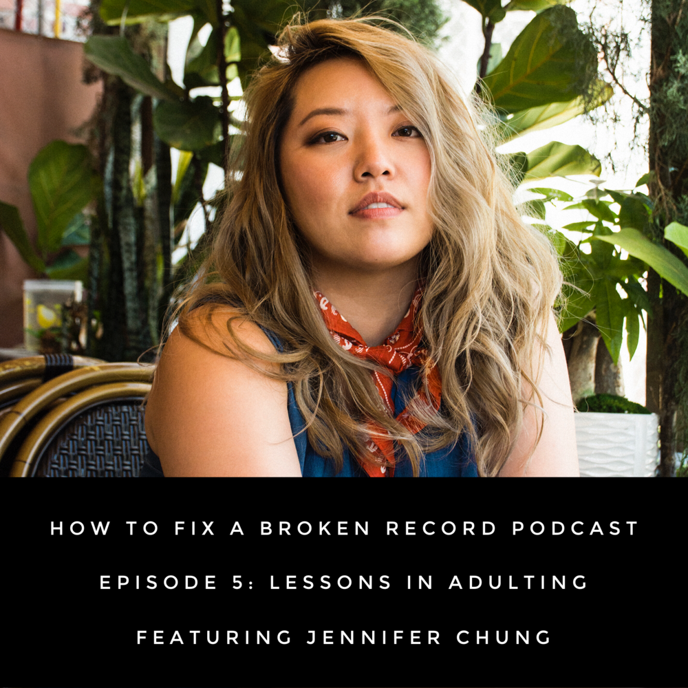 How To Fix A Broken Record Episode 5: Lessons In Adulting Featuring Jennifer Chung
