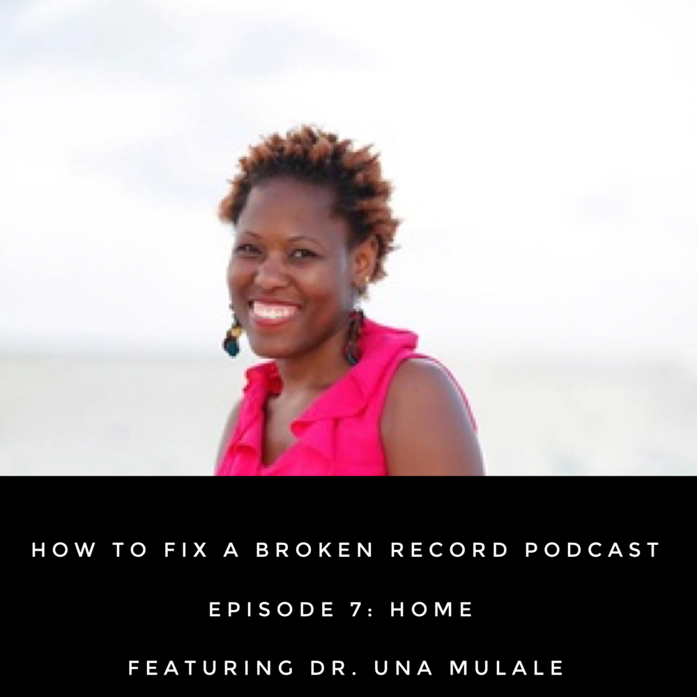 How To Fix A Broken Record Podcast Episode 7: Home featuring Dr. Una Mulale