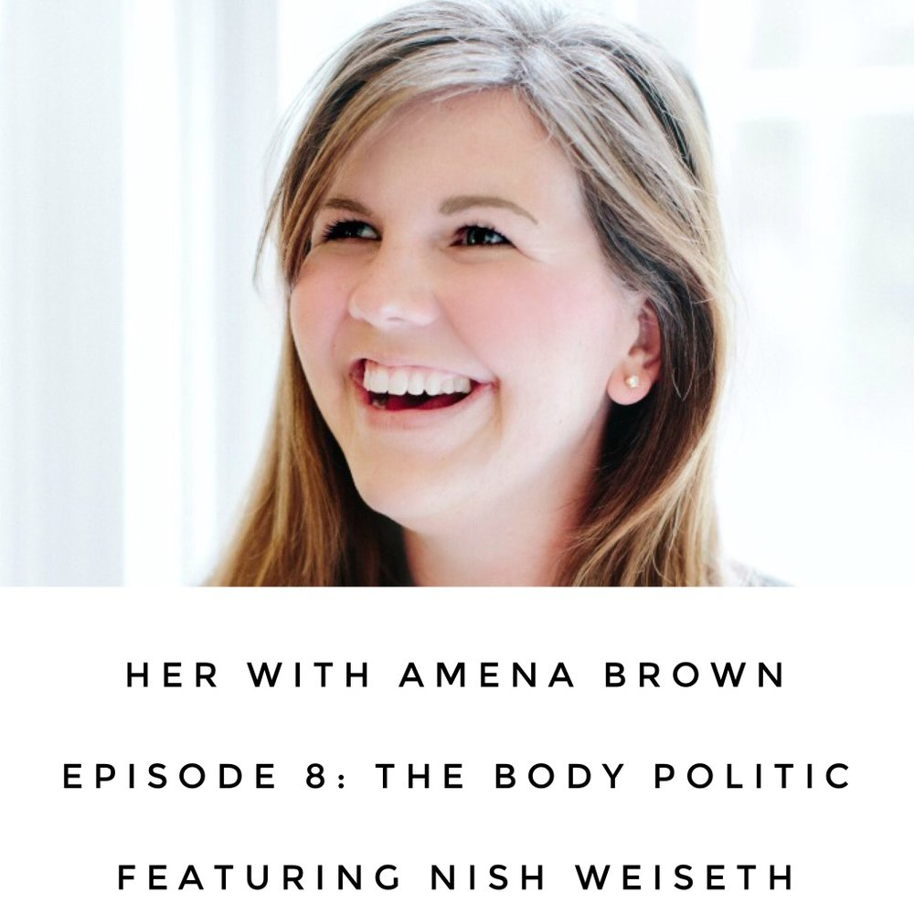 HER With Amena Brown Episode 8: The Body Politic featuring Nish Weiseth