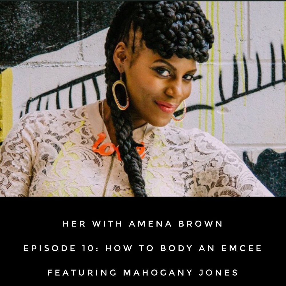 HER With Amena Brown Episode 10: How To Body An Emcee featuring Mahogany Jones