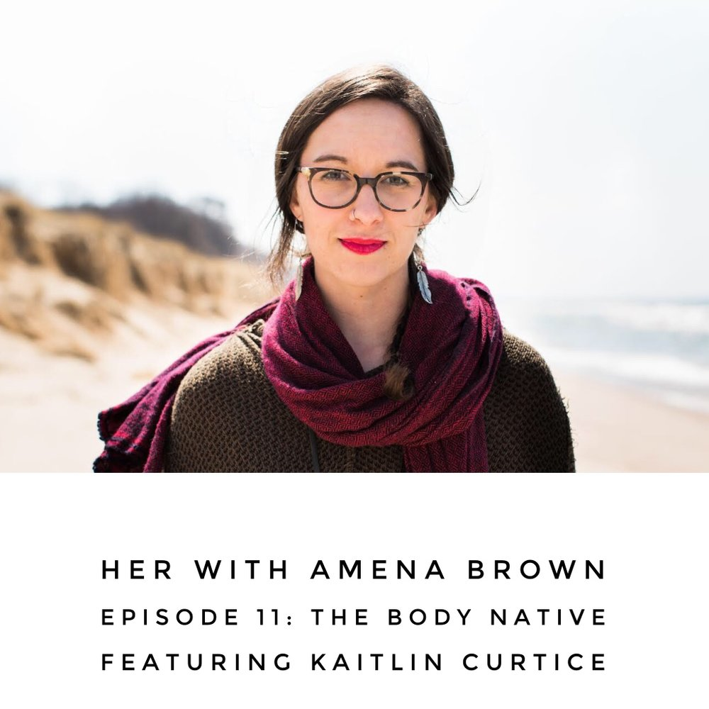 HER With Amena Brown Episode 11: The Body Native featuring Kaitlin Curtice