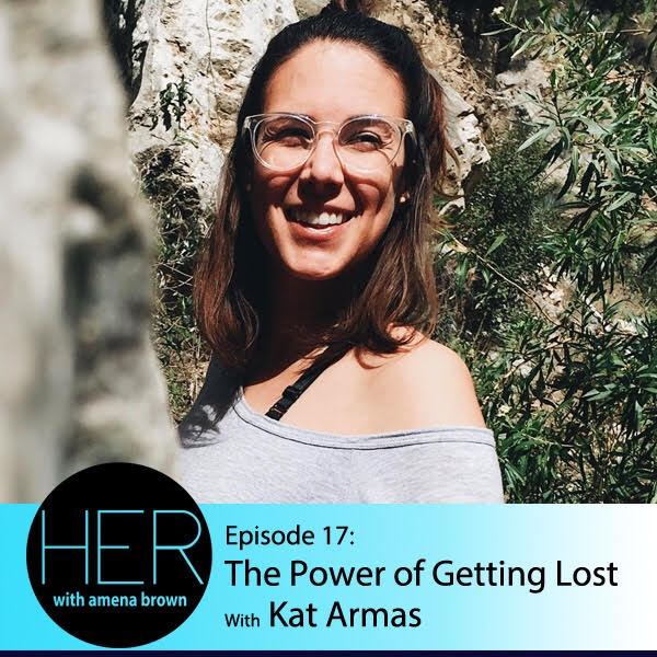 HER Episode 17- The Power of Getting Lost with Kat Armas.jpg