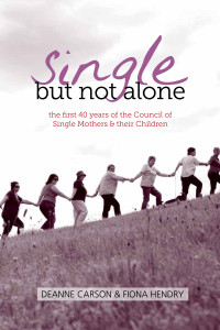 Single but not alone: the first 40 years of the Council of Single Mothers and their Children - Deanne Carson and Fiona Hendry