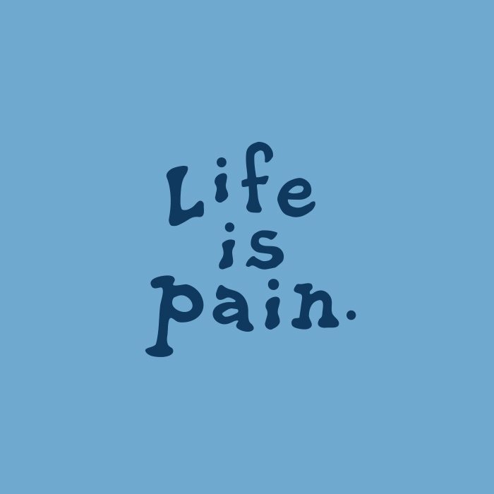 _257: Life is Pain | Life is Good