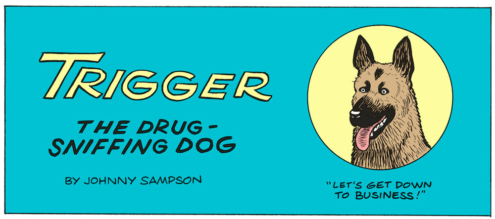 TRIGGER: THE DRUG-SNIFFING DOG