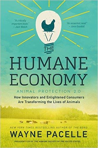 "The Humane Economy: How Innovators and Enlightened Consumers Are Transforming the Lives of Animals by Wayne Pacelle ""[An] excellent new book. ... This is a humane revolution, and Pacelle... has been at the forefront of it. ... At a time when the world is a mess, Pacelle outlines a hopeful vision.""—Nicholas Kristof, New York Times"