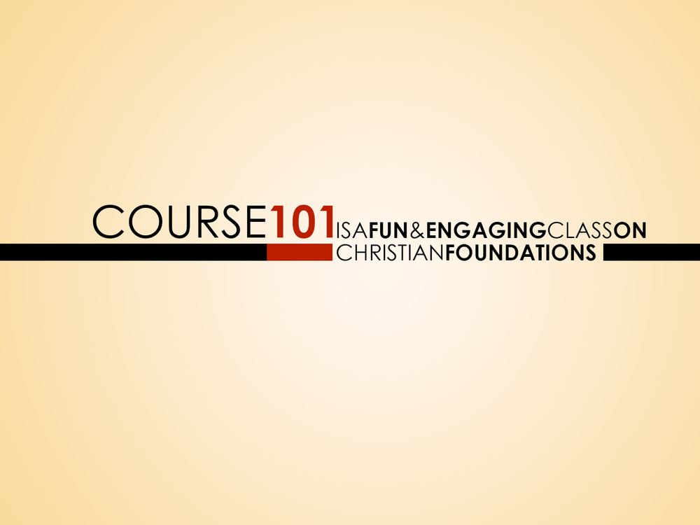 COURSE 101: CHRISTIAN FOUNDATIONS A 7-week course that gives clear, thought out answers to some of the most commonly asked questions about the Christianity and addresses misconceptions about God, Jesus and the Bible. Explore how Christianity answers questions about the meaning of life, our purpose and the longings of our hearts.