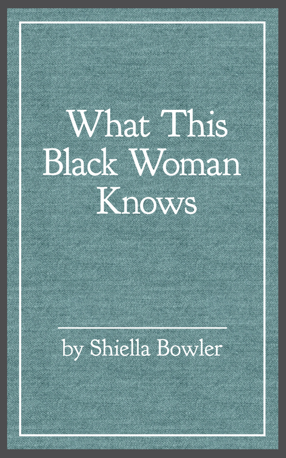 What This Black Woman Knows, by Shiella Bowler   978-0-9859044-9-4     Goodreads  -  Google Books    $1.29 download    Available from:  aois21 market  -   Smashwords  -  Amazon     KoboBook S -   Google Play  -  Barnes & Noble     iBookstore  -   Indigo (Canada)