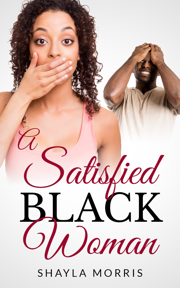 A Satisfied Black Woman by Shayla Morris Original Paperback: 978-09820530-9-6 Re-Release eBook: 978-1941771-01-3 Goodreads - Google Books New Edition $7.49 download Original $15 paperback Original Edition, available in print from: Amazon Available, re-edited and re-released as an eBook from: aois21 market - Amazon -  Smashwords -  KoboBooks -  GooglePlay -  Barnes & Noble -  iBookstore