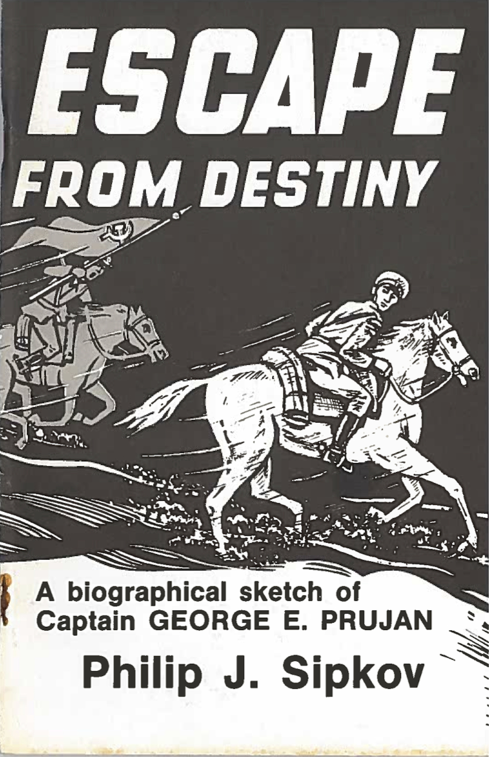 Escape from Destiny: A Biographical Sketch of Captain George E. Prujan, by Philip J. Sipkov 978-0-9859044-7-0 Goodreads - Google Books $0.99 download Available as an eBook from: aois21 market -  KoboBooks -  GooglePlay -  Smashwords    Barnes & Noble  -  Amazon -  iBookstore