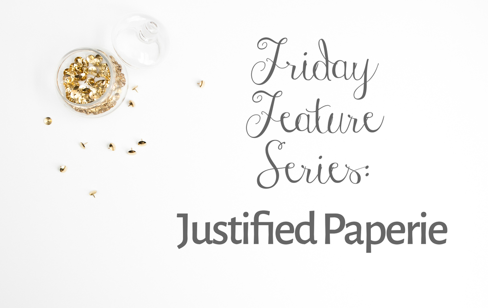 Friday Feature Series_Justified Papery