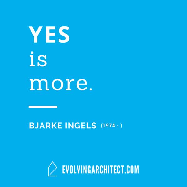 """Bjarke Ingels // """"Yes is more."""""""