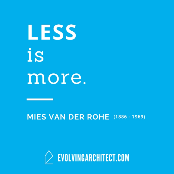 "Mies van der Rohe // ""Less is more."""