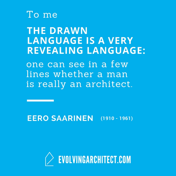 "Eero Saarinen // ""To me the drawn language is a very revealing language: one can see in a few lines whether a man is really an architect."""