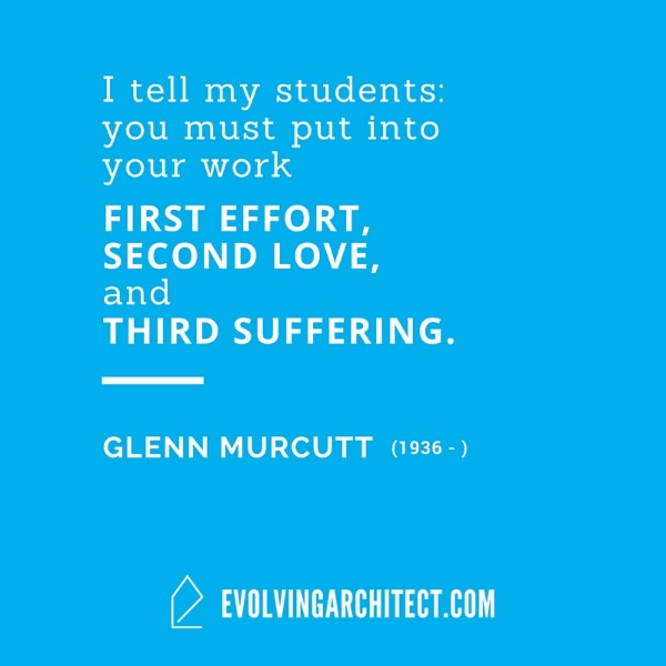 "Glenn Murcutt // ""I tell my students: you must put into your work first effort, second love, and third suffering."""