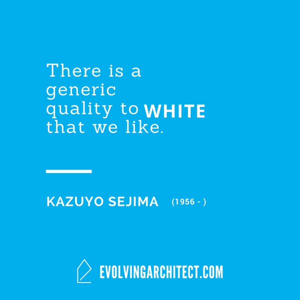 "Kazuyo Sejima // ""There is a generic quality to white that we like."""