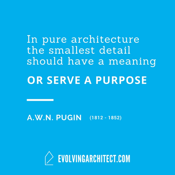 """A.W.N. Pugin // """"In pure architecture the smallest detail should have a meaning or serve a purpose."""""""