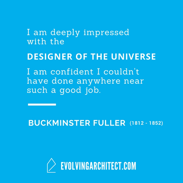 "Buckminster Fuller // ""I am deeply impressed with the designer of the universe. I am confident I couldn't have done anywhere near such a good job."""