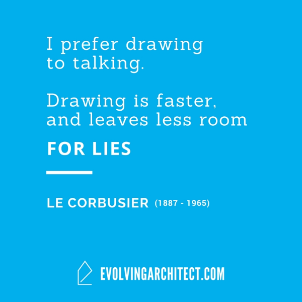 "Le Corbusier // ""I prefer drawing to talking. Drawing is faster, and leaves less room for lies."""