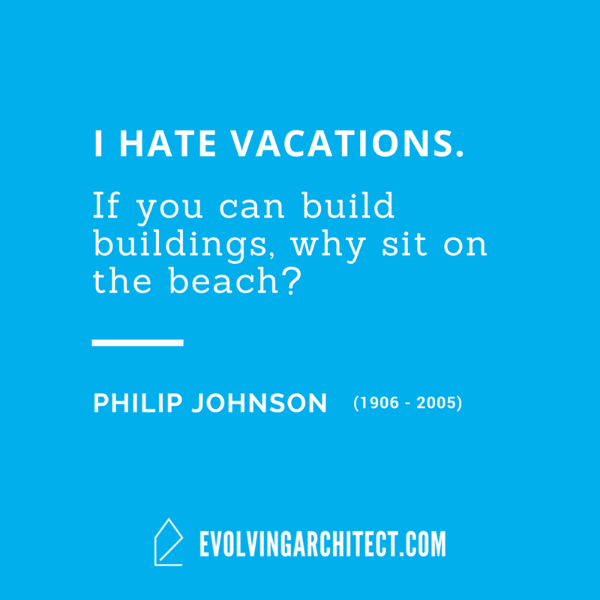 "Philip Johnson // ""I hate vacations. If you can build buildings, why sit on the beach?"""