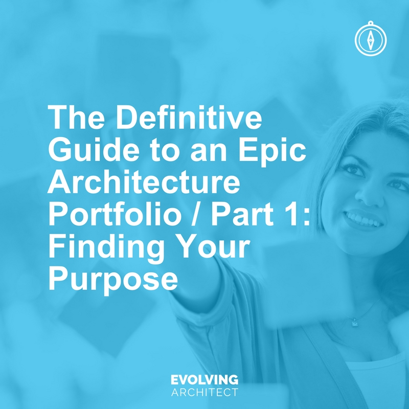 The Definitive Guide to an Epic Architecture Portfolio - Part 1_ Finding Your Purpose.jpg