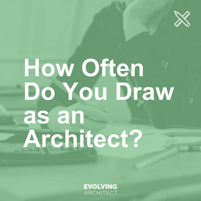 How Often Do You Draw as an Architect? — Evolving Architect