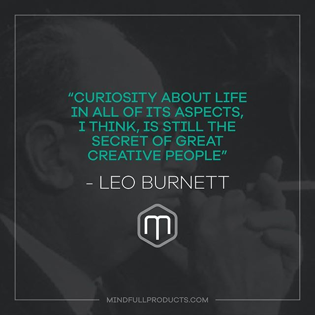 """Curiosity about life in all of its aspects, I think, is still the secret of great creative people""-Leo Burnett #throwbackthursday #tbt #leoburnett #mindfullproducts #inventorrelations #whereideasbecomeopportunities #inspirationalquote #quote #mindfull"