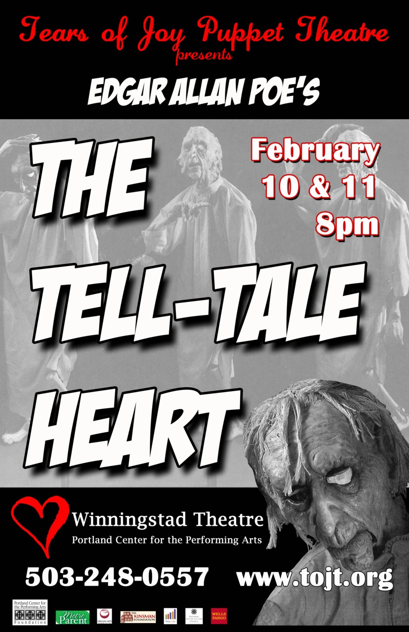 Go see  Tears of Joy 's upcoming adult series show, The Tell-Tale Heart.  One live actor (Nate Crosby) takes on a puppet (manipulated by Jon Plueard, Jason Miranda, and Bill Holznagel). Adapted from Edgar Allan Poe's infamous short horror story, this production blends live actors, mask and life-sized puppets. Only two performances, be sure to get your tickets soon by calling their box office 503.248-0557. Not recommended for youth under 10 years old.
