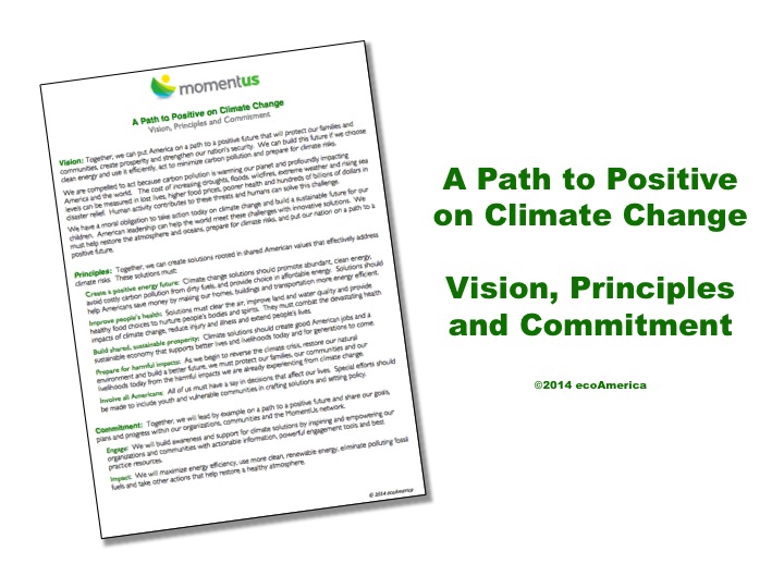 The MomentUs Path to Positive (©2014 ecoAmerica) lays out a positive, motivational vision of the future, principles for climate solutions and a leadership commitment that underlays ecoAmerica's engagement.