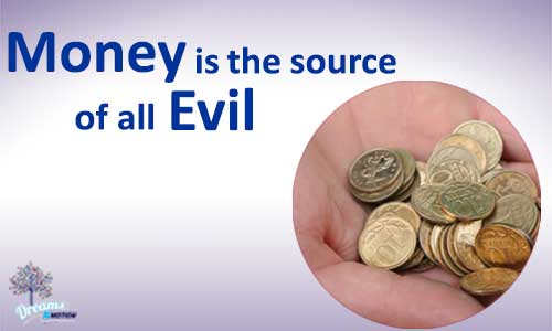 Money is the source of evil