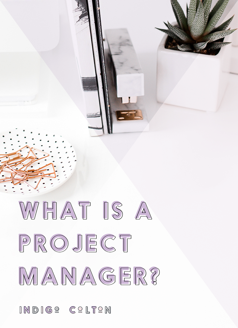 What Is A Project Manager? | www.indigocolton.com