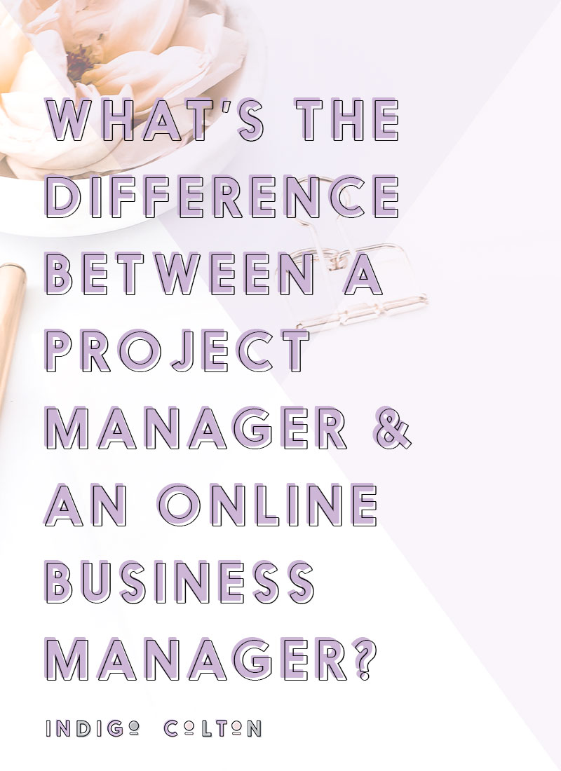 What's The Difference Between A Project Manager And An Online Business Manager? | www.indigocolton.com