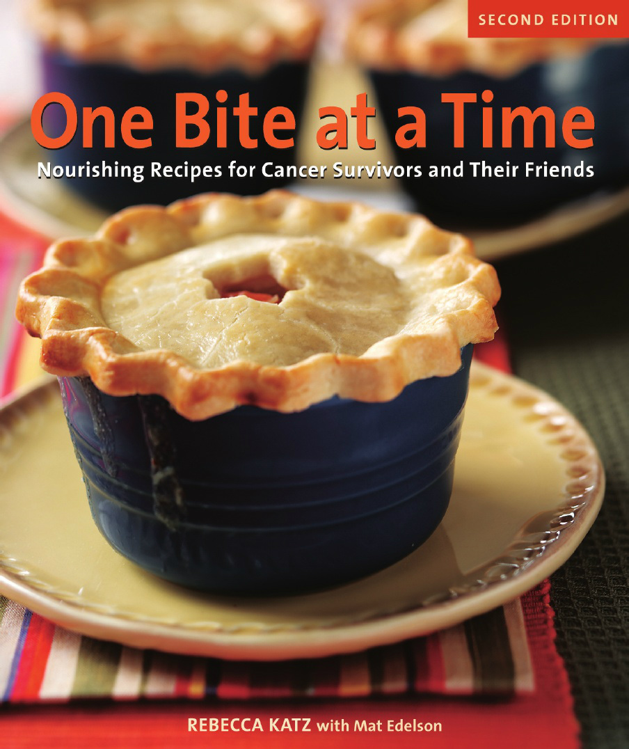 One Bite at a Time - Nourishing Recipes for Cancer Survivors and Their Friends by Rebecca Katz
