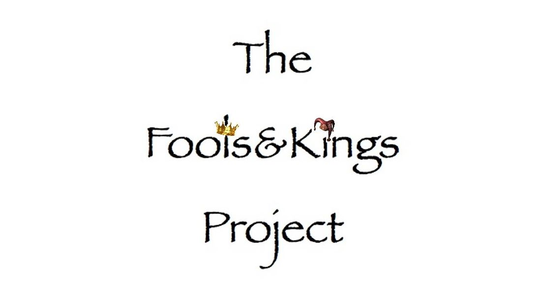 The Fools and Kings Project