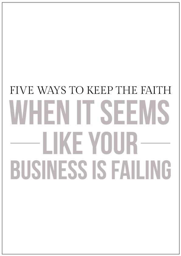 how to keep the faith when it seems like your business is failing